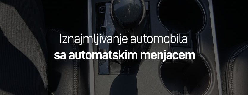 rent a car automatik iznajmljivanje vozila sa automatskim menjačem
